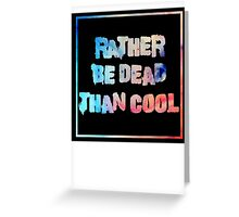 Rather be dead Greeting Card