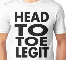 Head to toe legit Unisex T-Shirt