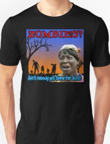 ZOMBIES? Ain't Nobody Got Time For That! T-Shirt