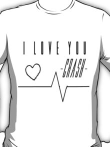 I love you. Crash. T-Shirt