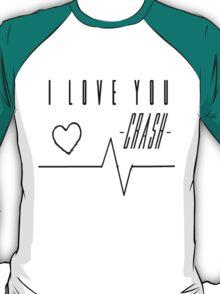 I love you. Crash. T-Shirt