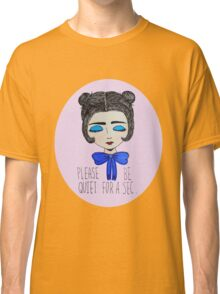 Please Be Quiet Classic T-Shirt