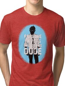 Fortune favors the brave, dude. Tri-blend T-Shirt