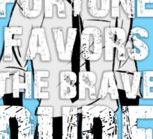 Fortune favors the brave, dude. Sticker