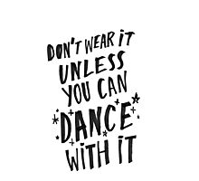 Don't wear it unless you can dance with it Photographic Print