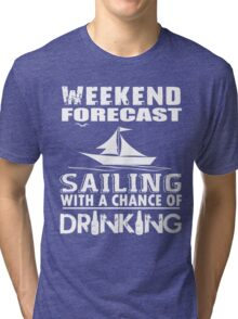 SAILING WITH A CHANCE OF DRINKING Tri-blend T-Shirt