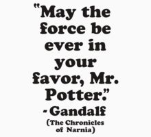 May The Force Be Ever In Your Favor Mr. Potter by Look Human