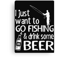GO FISHING AND DRINK SOME BEER Canvas Print