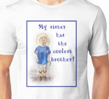 My Sister Has The Coolest Brother  Unisex T-Shirt