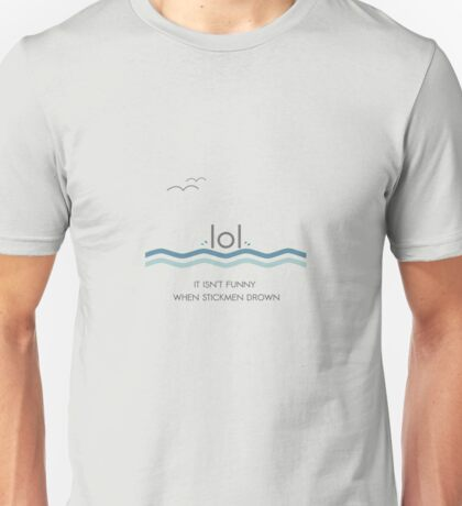 It isn't funny when stickmen drown Unisex T-Shirt