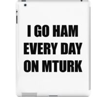 I go HAM every day on MTurk iPad Case/Skin