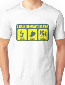 O Mais Important Na Vida - The Important Things in Life (Brazilian Portuguese T-shirt) Unisex T-Shirt