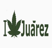 0018 I Love Juarez by Ganjastan