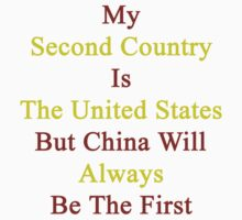 My Second Country Is The United States But China Will Always Be The First by supernova23