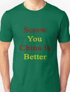 Screw You China Is Better  Unisex T-Shirt