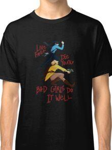Bad Girls Classic T-Shirt