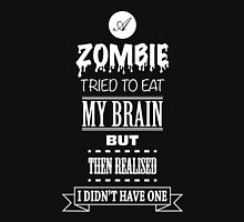 A zombie tried to eat my brain but then realised I didn't have one T-Shirt