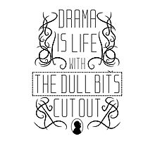 Drama is life with the dull bits cut out Photographic Print