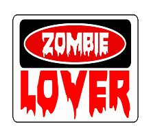 ZOMBIE LOVER, FUNNY DANGER STYLE FAKE SAFETY SIGN Photographic Print