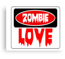 ZOMBIE LOVE, FUNNY DANGER STYLE FAKE SAFETY SIGN Canvas Print