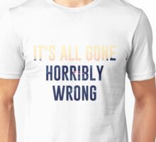 It's All Gone Horribly Wrong Unisex T-Shirt