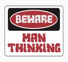 BEWARE: MAN THINKING, FUNNY DANGER STYLE FAKE SAFETY SIGN by DangerSigns