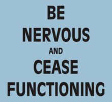 Be Nervous and Cease Functioning by PharrisArt