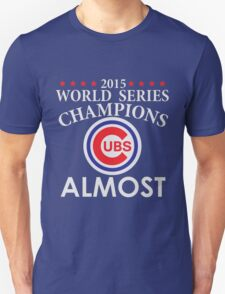 World Series Almost - Cubs Unisex T-Shirt