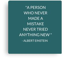 """A PERSON  WHO NEVER  MADE A  MISTAKE  NEVER TRIED ANYTHING NEW ""  Canvas Print"