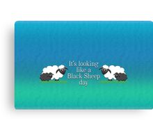 It's looking like a Black Sheep day Canvas Print