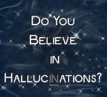 Do you believe in Hallucinations? by Sidrah Mahmood