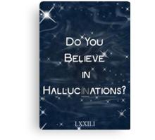 Believe in Hallucinations Canvas Print