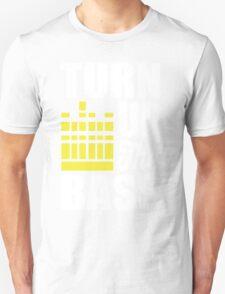 Turn up the bass!  T-Shirt