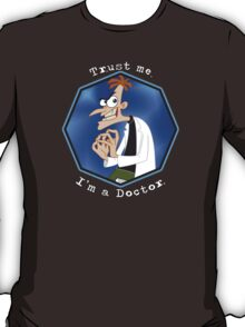 Trust me. I'm a Doctor. T-Shirt