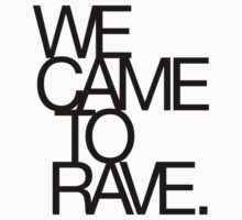 We Came To Rave (black) by DropBass
