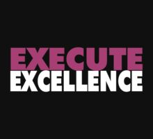 Execute Excellence by themarvdesigns