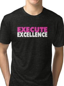Execute Excellence Tri-blend T-Shirt