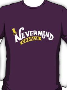 Nevermind Charlie T-Shirt