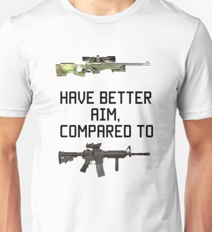 Snipers Are Better Unisex T-Shirt