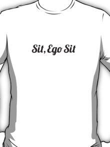 Sit, Ego Sit  T-Shirt