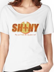 Shiny- You can't take the sky from me! Women's Relaxed Fit T-Shirt