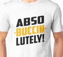 Abso-Buccin-Lutely Unisex T-Shirt