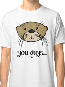 You Guys... Classic T-Shirt