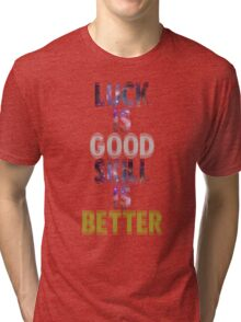 Galaxy Luck is Good Skill is Better  Tri-blend T-Shirt