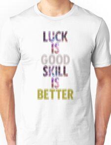 Galaxy Luck is Good Skill is Better  Unisex T-Shirt