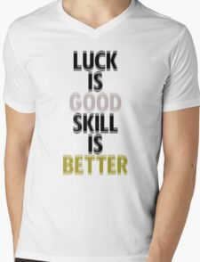 Gold & Silver Luck is Good Skill is Better Mens V-Neck T-Shirt