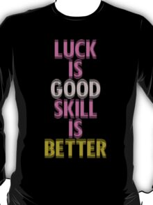 Breast Cancer Awareness Luck is Good Skill is Better T-Shirt