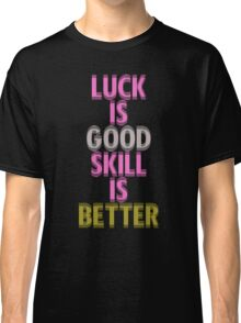 Breast Cancer Awareness Luck is Good Skill is Better Classic T-Shirt