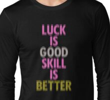 Breast Cancer Awareness Luck is Good Skill is Better Long Sleeve T-Shirt