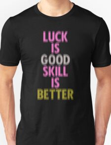 Breast Cancer Awareness Luck is Good Skill is Better Unisex T-Shirt